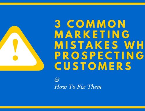 3 Common Marketing Mistakes When Prospecting Customers and How To Fix Them